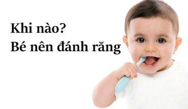 Khi nào bé nên đánh răng